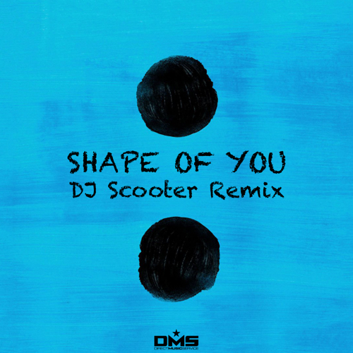 DMS EXCLUSIVE: Ed Sheeran – Shape Of You (Scooter Moombahton