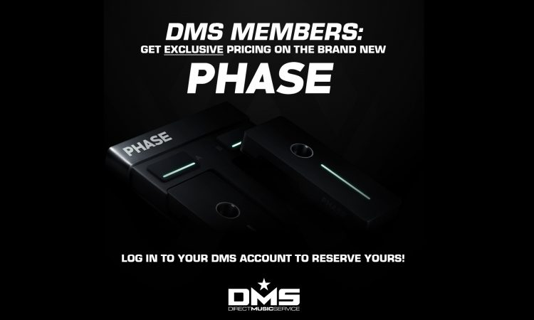 DMS MEMBERS GET EXCLUSIVE PRICING ON THE BRAND NEW PHASE