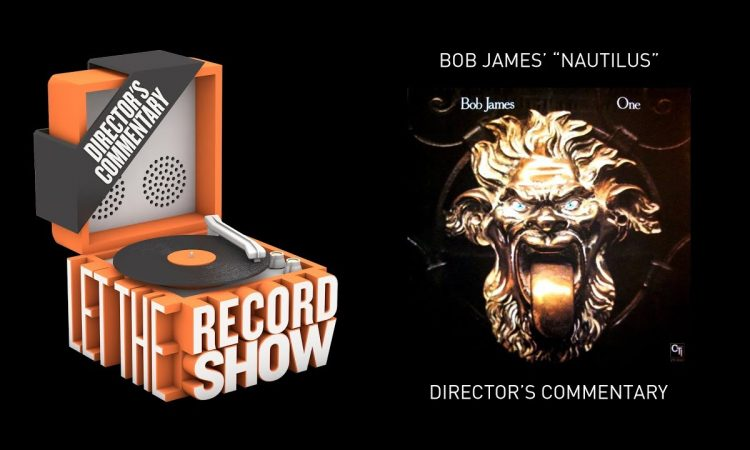 """Let the Record Show Ep. 14: Bob James """"Nautilus"""" - Director's Commentary"""