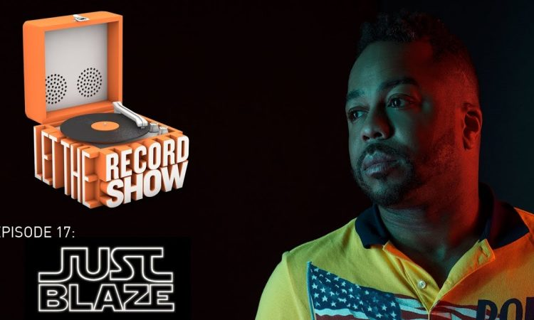 Let the Record Show Ep. 17: Just Blaze