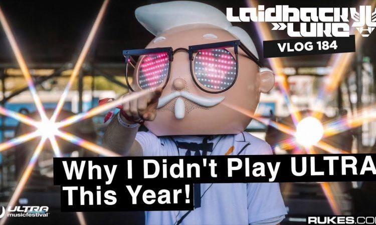 Why I Didn't Play ULTRA this year! | Laidback Luke