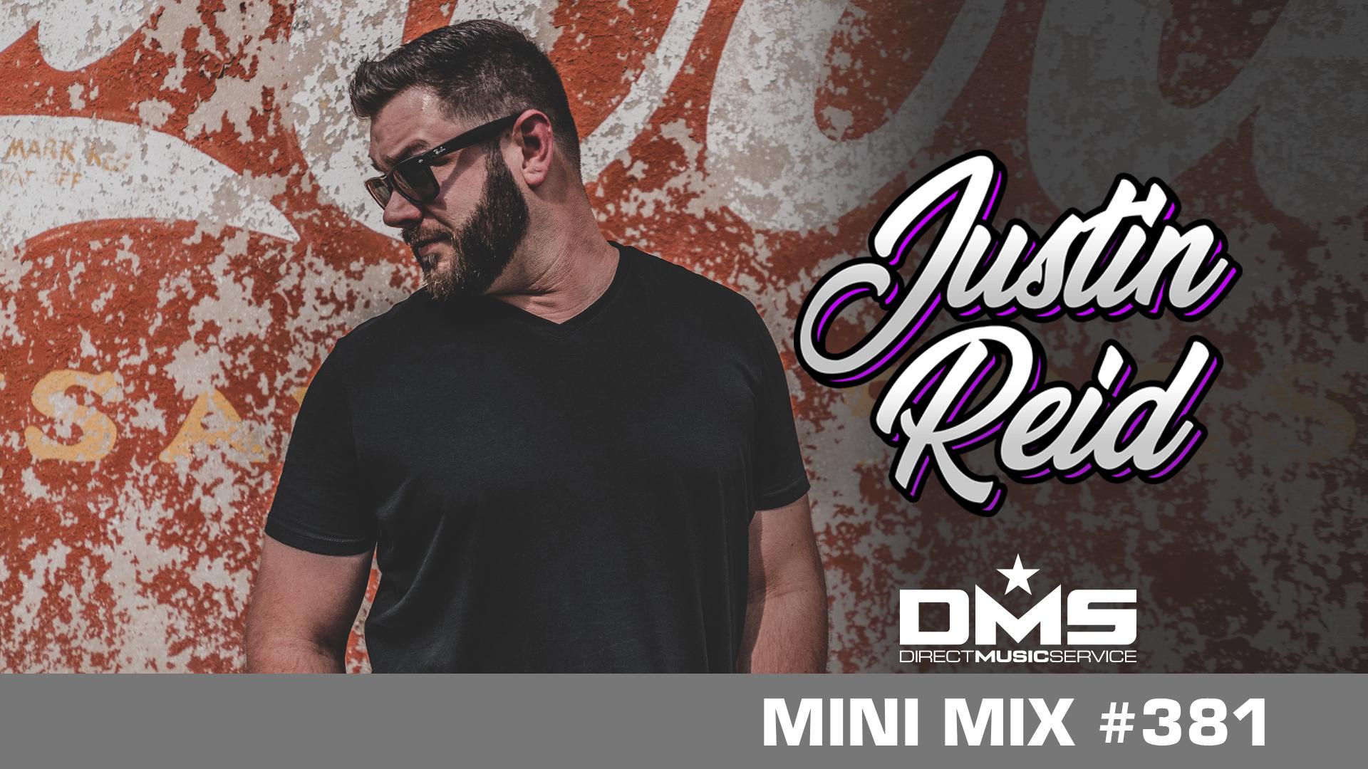 DMS MINI MIX WEEK #381 DJ JUSTIN REID Mixes – Direct Music Service