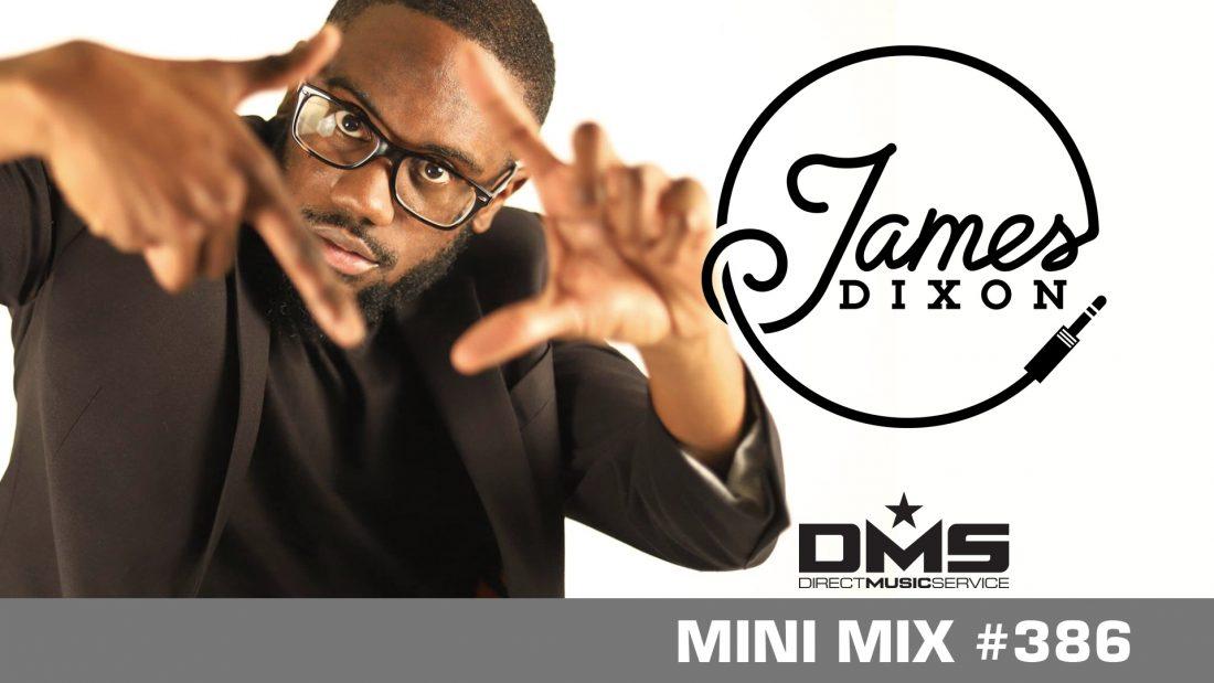 DMS MINI MIX WEEK #386 DJ JAMES DIXON