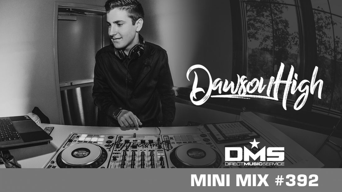 DMS MINI MIX WEEK #392 DJ DAWSON HIGH
