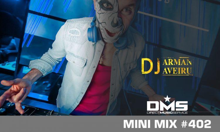 DMS MINI MIX WEEK #402 DJ ARMAN AVEIRU