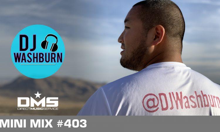 DMS MINI MIX WEEK #403 DJ WASHBURN
