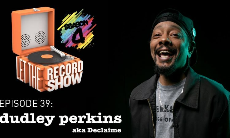 Let the Record Show #39: Dudley Perkins aka Declaime Interview