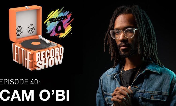Let the Record Show Ep. 40: Cam O'bi Interview