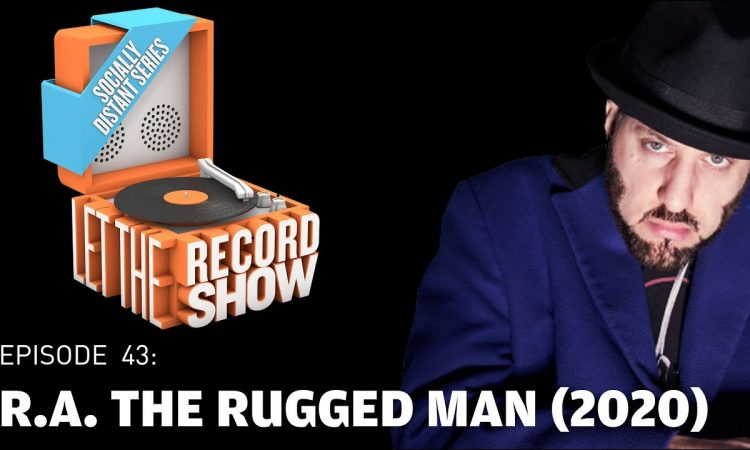 Let the Record Show Ep. 43: R.A. The Rugged Man (All My Heroes Are Dead Edition) (2020 Interview)