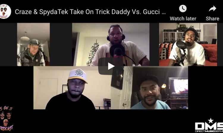 Craze & SpydaTek Take On Trick Daddy Vs. Gucci Mane | 5 on 5 Podcast
